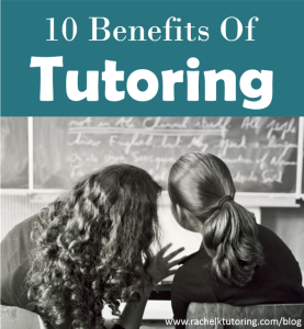 10 Benefits Of Tutoring | Rachel K Tutoring Blog