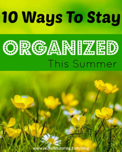 10 Ways To Stay Organized This Summer | Rachel K Tutoring Blog