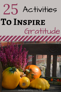 25 Activities To Inspire Gratitude | Rachel K Tutoring Blog