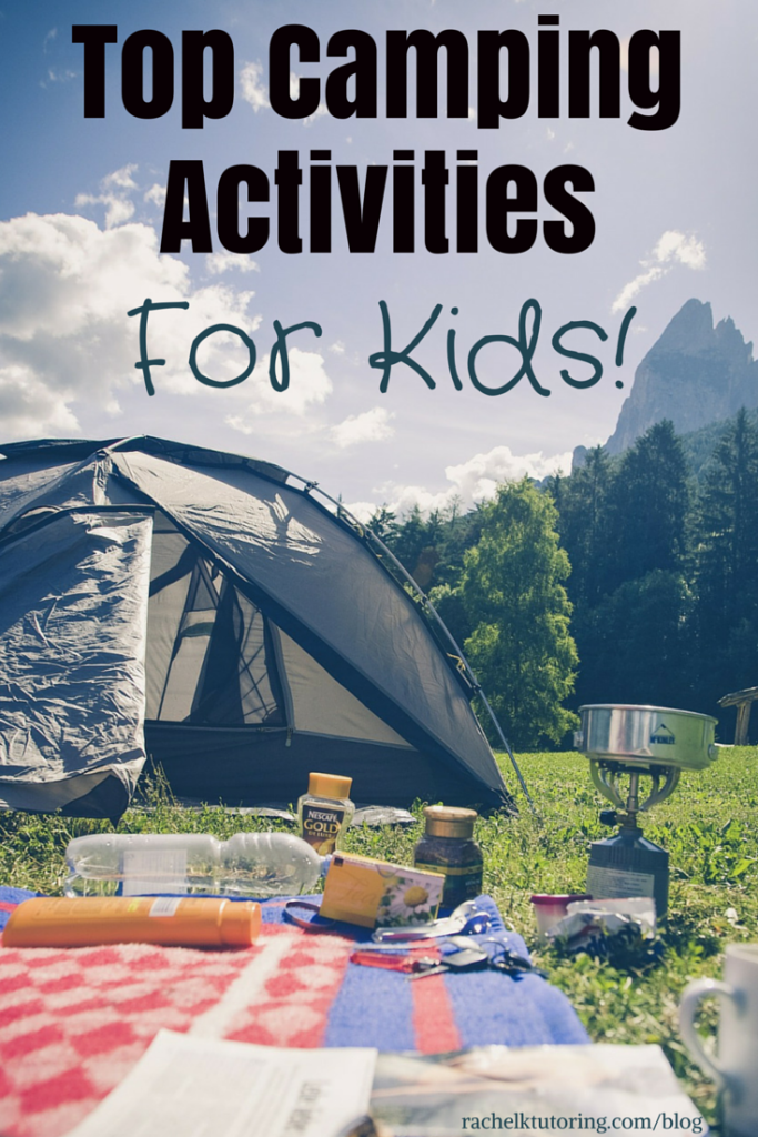 Top Camping Activities For Kids Rachel K Tutoring Blog
